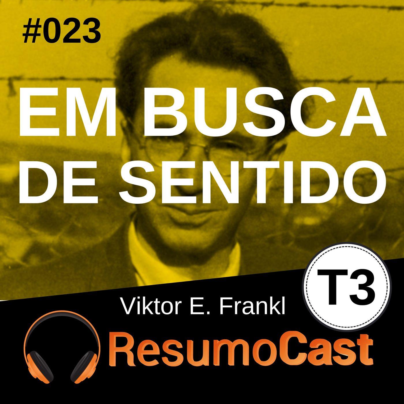 T3#023 Em busca de sentido   Viktor Frakl