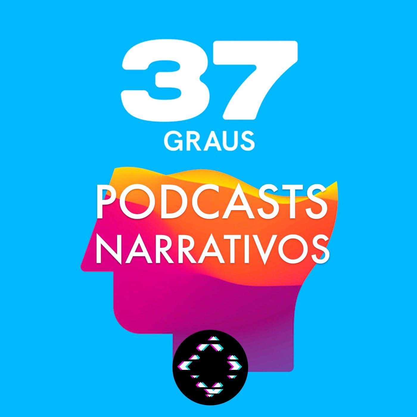 AntiCast 426 – Podcasts Narrativos (com 37 Graus)