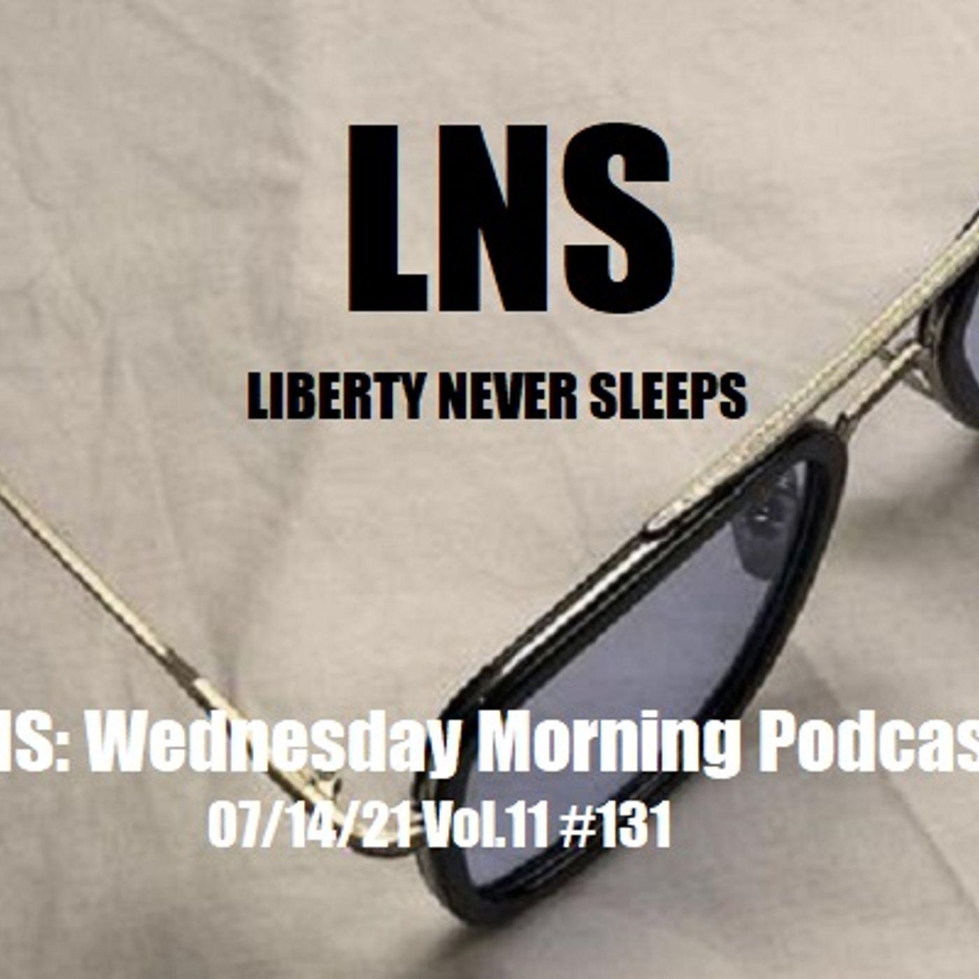 LNS: Wednesday Morning Podcast 07/14/21 Vol.11 #131