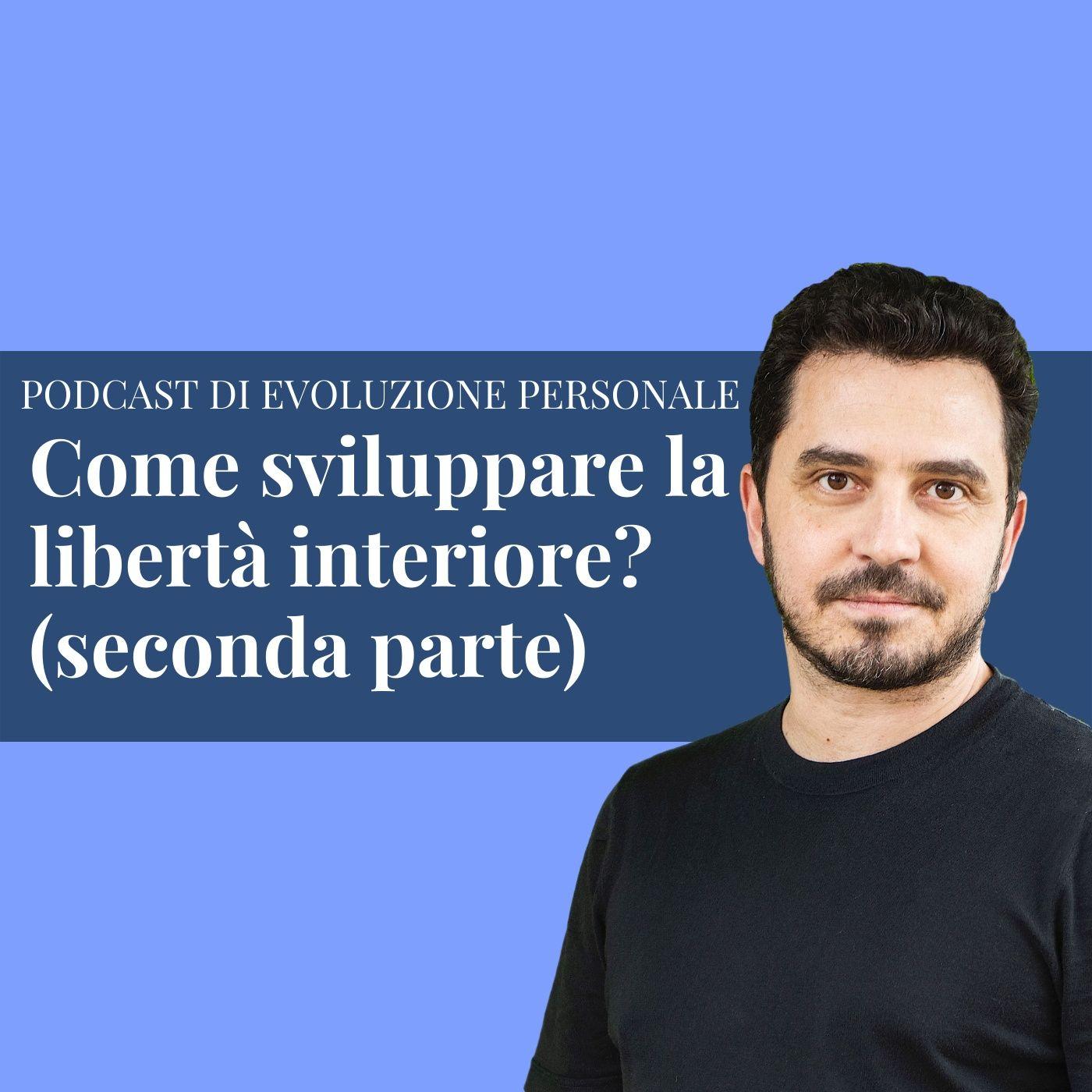 Episodio 183 -  Come sviluppare la libertà interiore? (seconda parte)