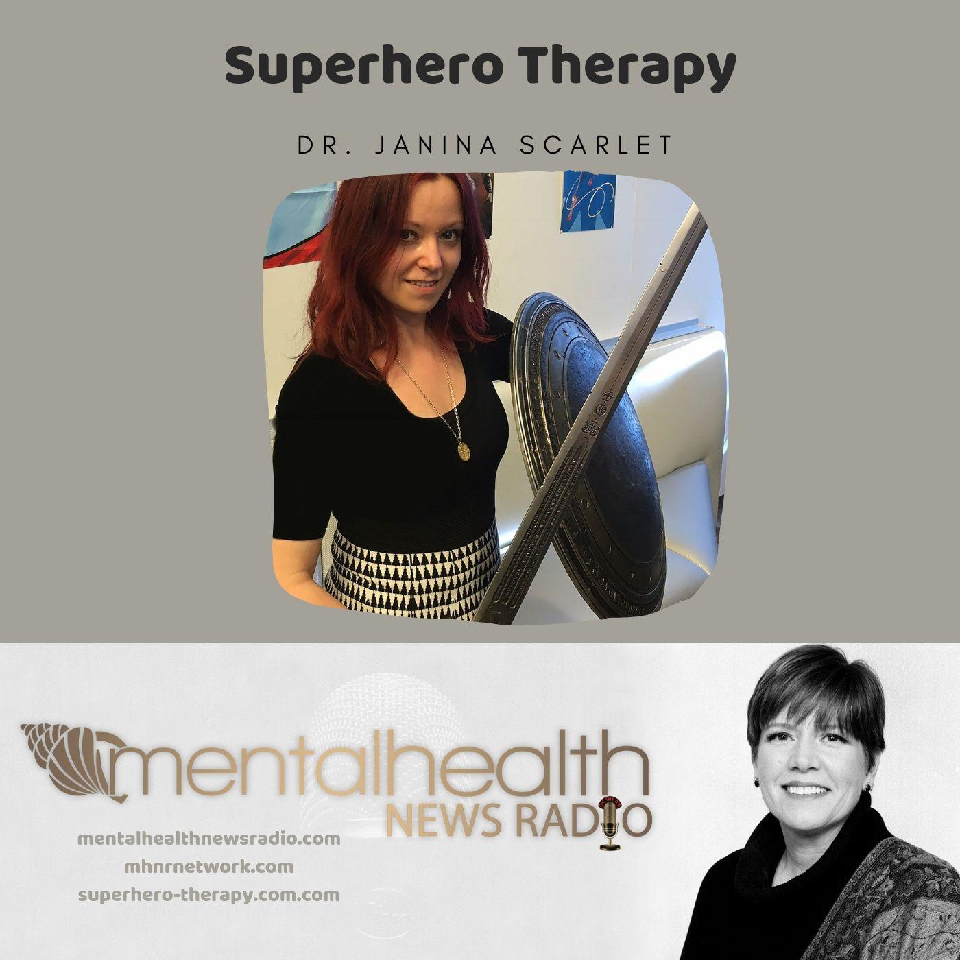 Mental Health News Radio - Superhero Therapy With Dr. Janina Scarlet
