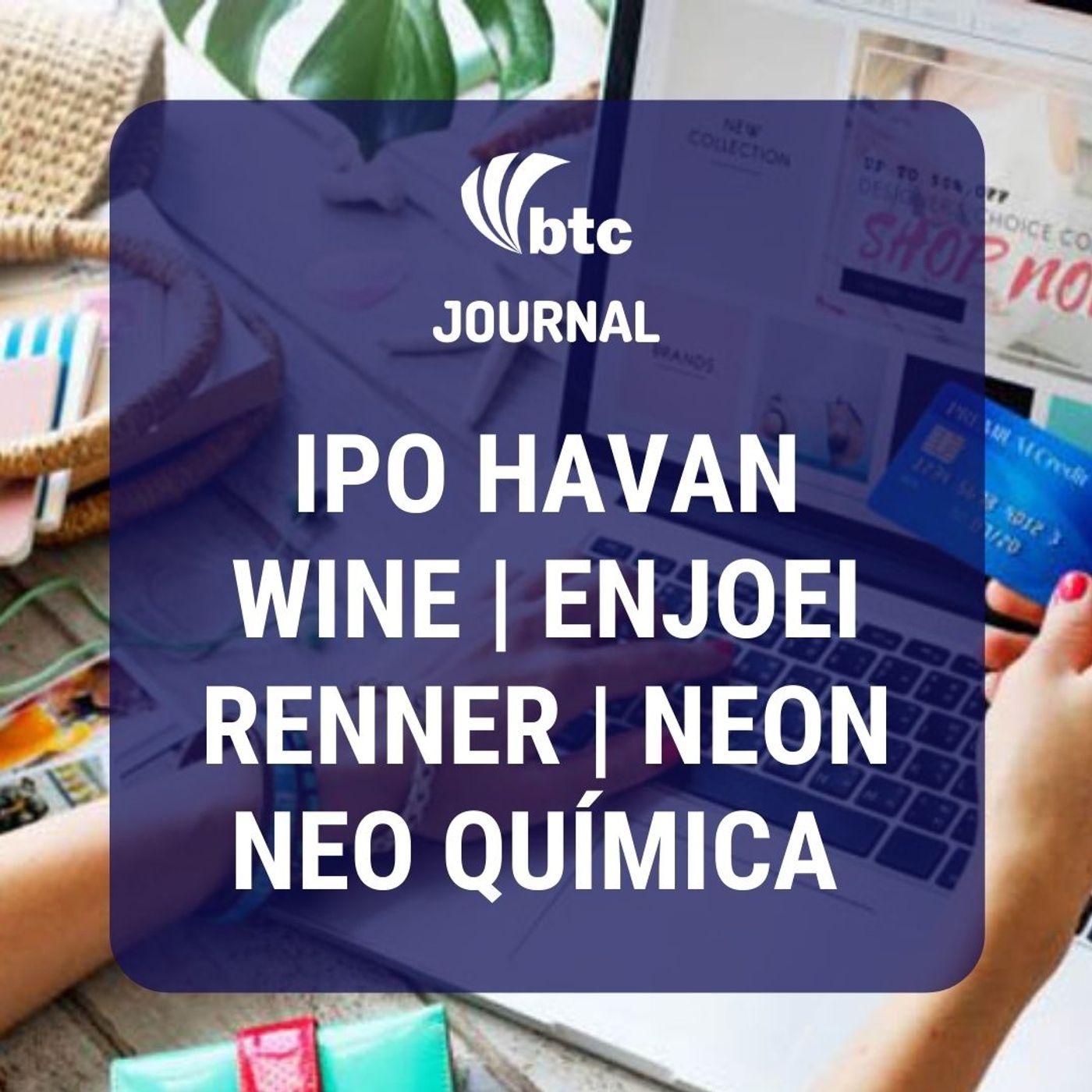 IPO Havan, Enjoei, Wine, Naming Rights Neo Química, Renner e Neon | BTC Journal 03/09/20