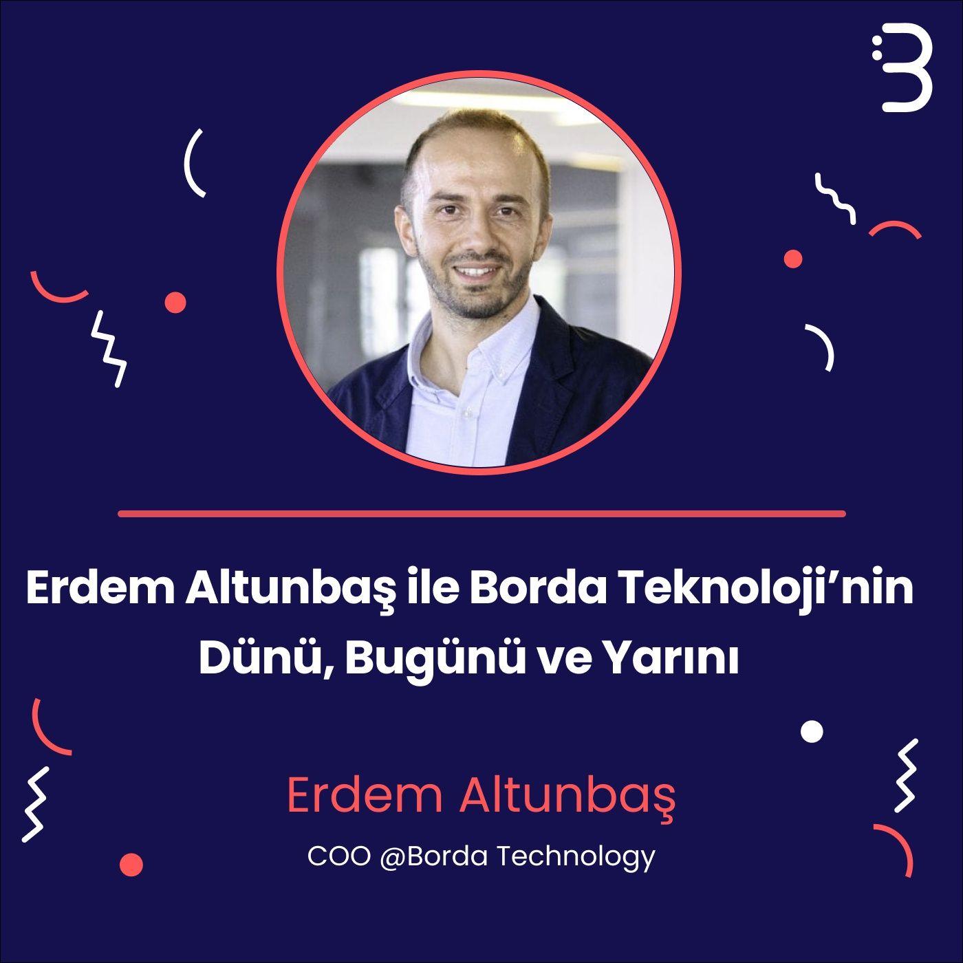 Erdem Altunbaş ile Borda Teknoloji'nin Dünü Bugünü ve Yarını
