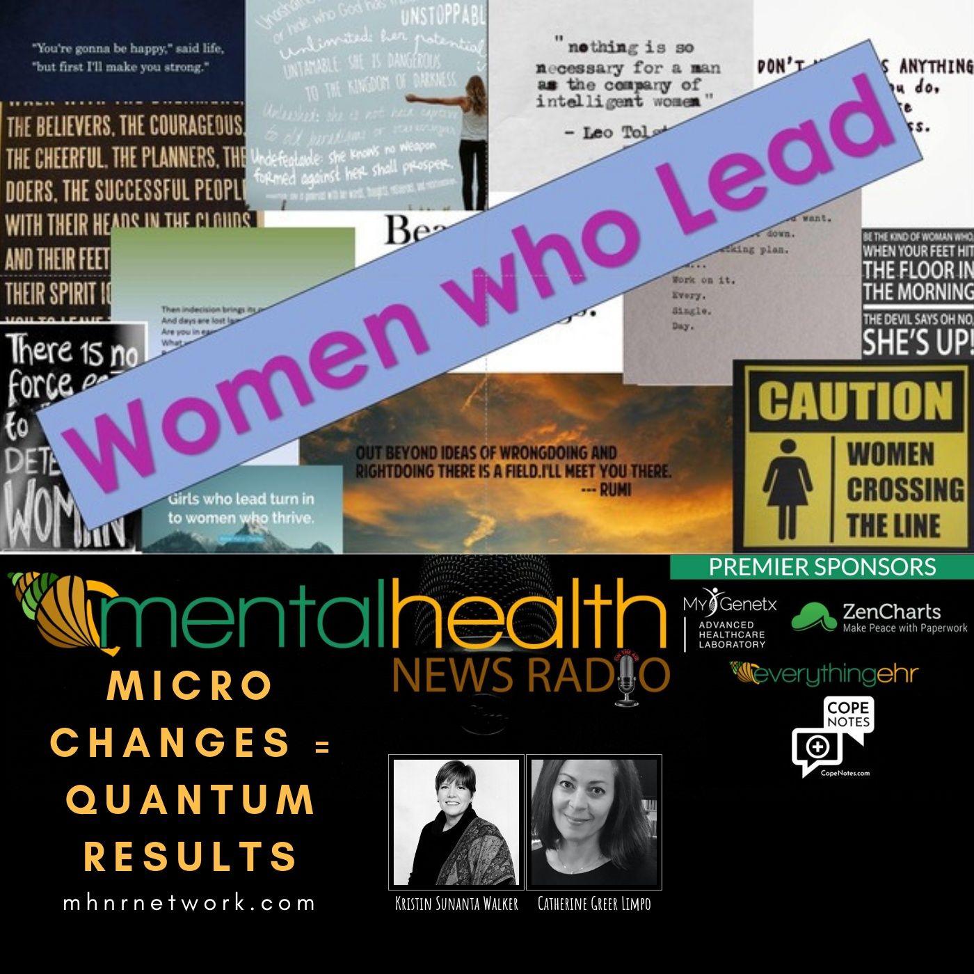 Mental Health News Radio - Women Who Lead: Micro Changes Equal Quantum Results