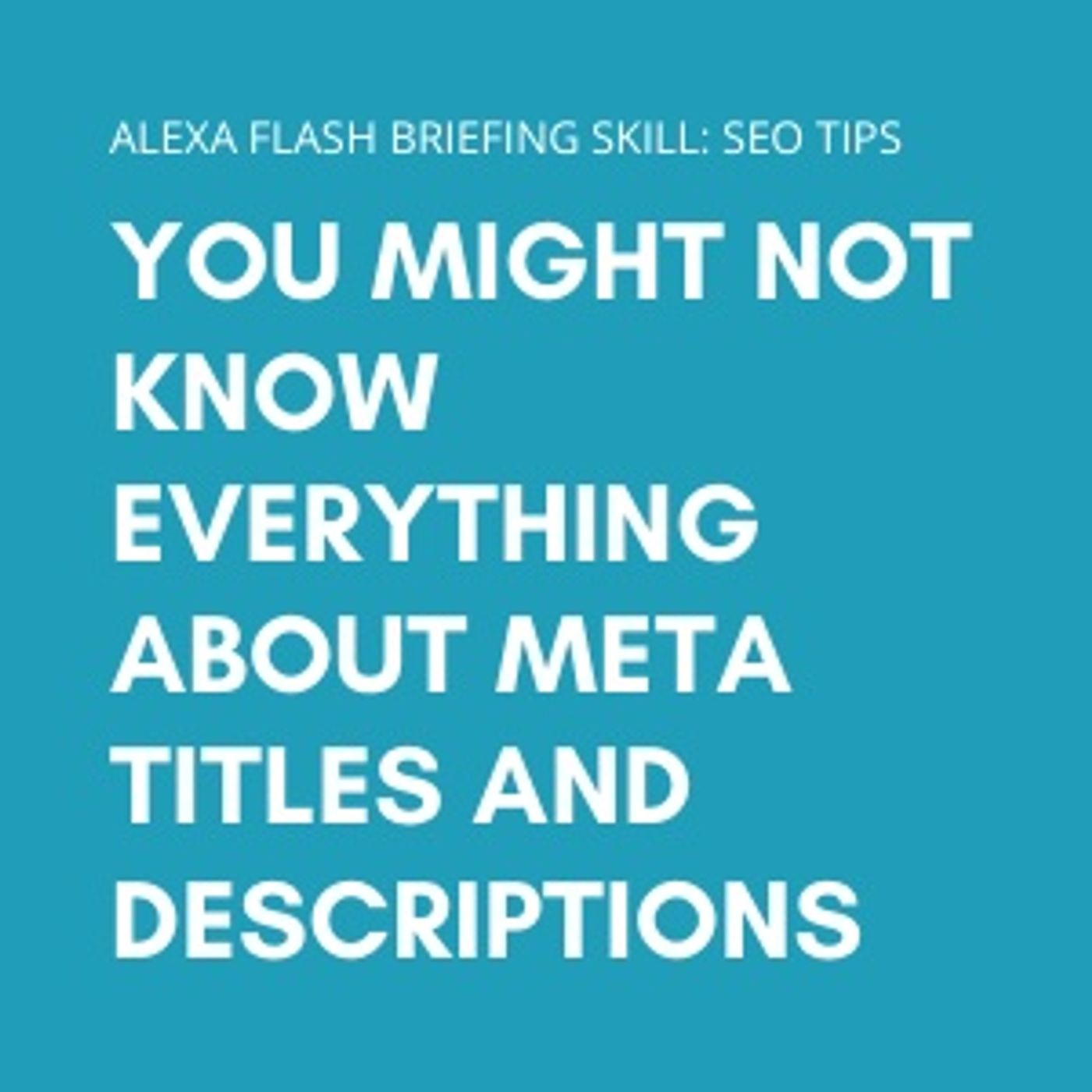 You might not know everything about meta titles and descriptions