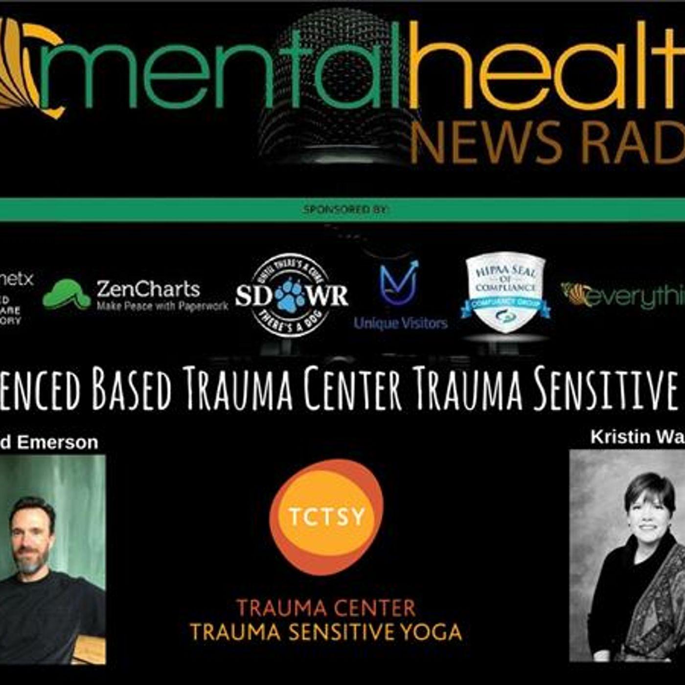 Mental Health News Radio - Evidenced Based Trauma Center Trauma Sensitive Yoga with Director David Emerson