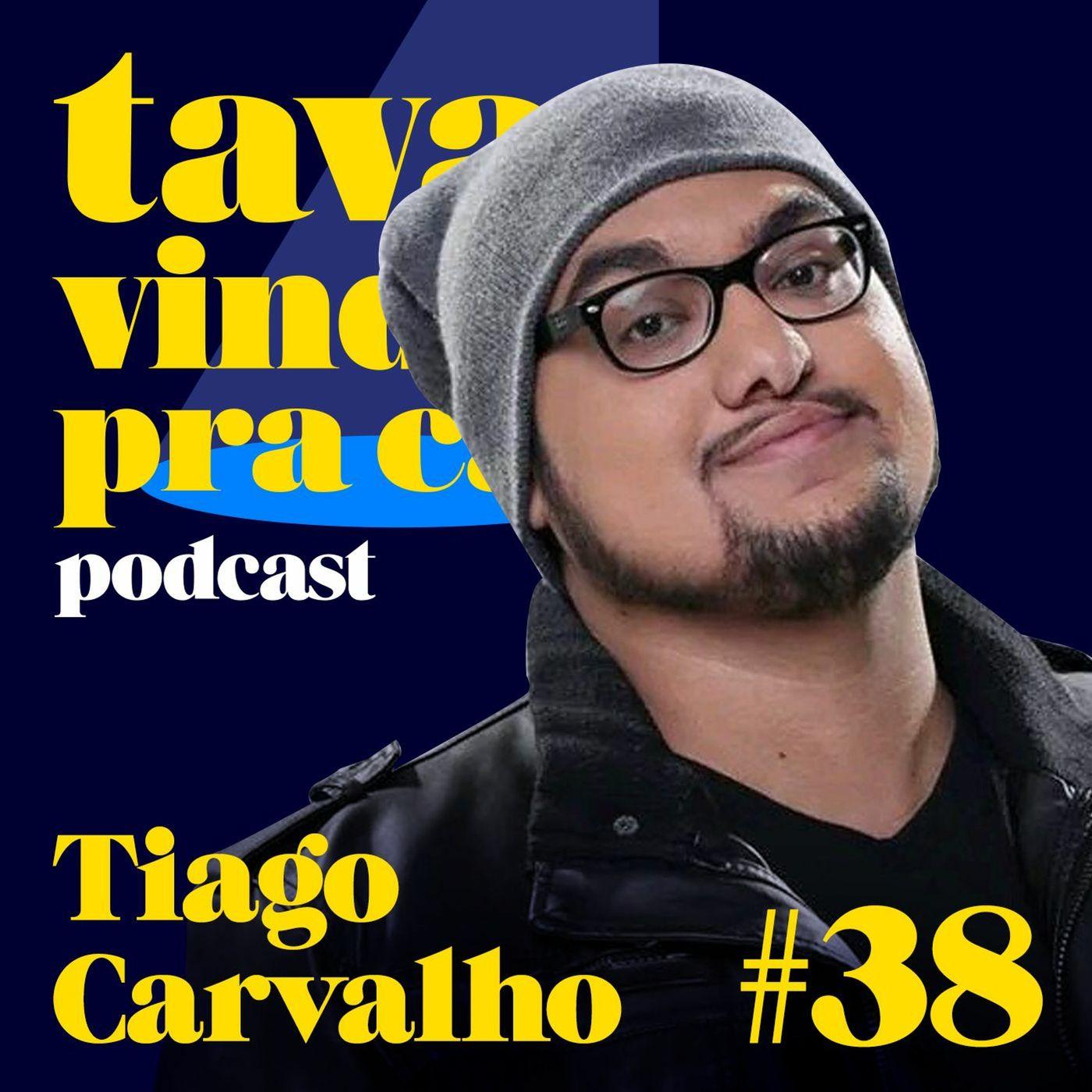 #38 Tiago Carvalho - Tava Vindo Pra Cá