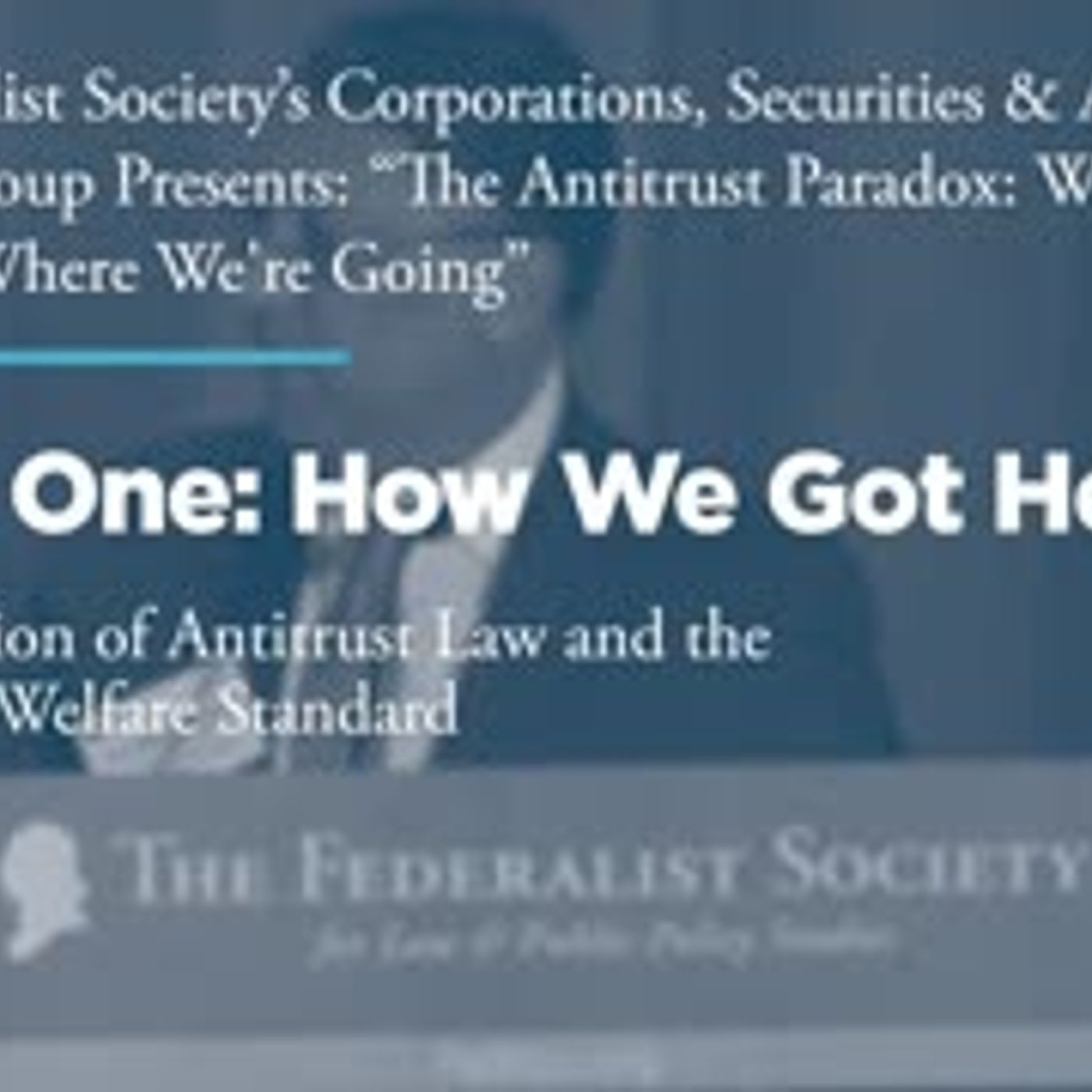 Panel One: How We Got Here: The Evolution of Antitrust Law and the Consumer Welfare Standard