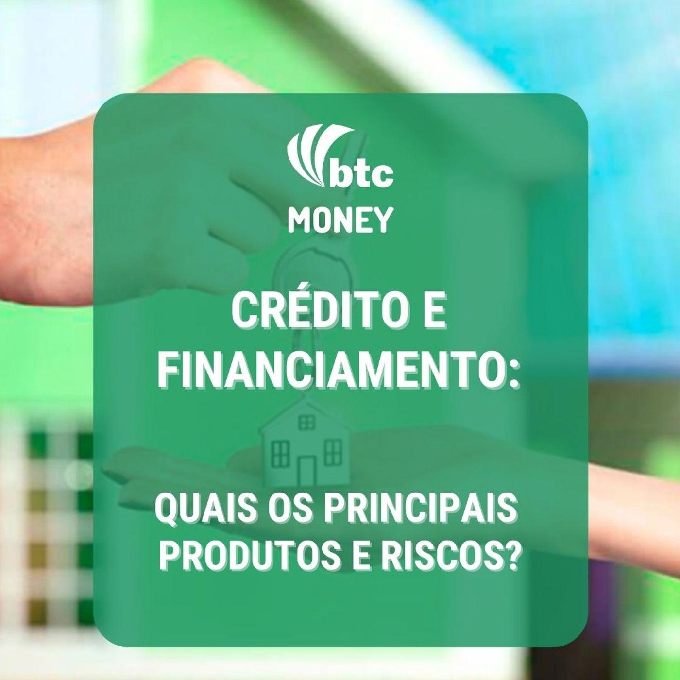 Crédito e Financiamento: principais produtos e como avaliar riscos   BTC Money #55