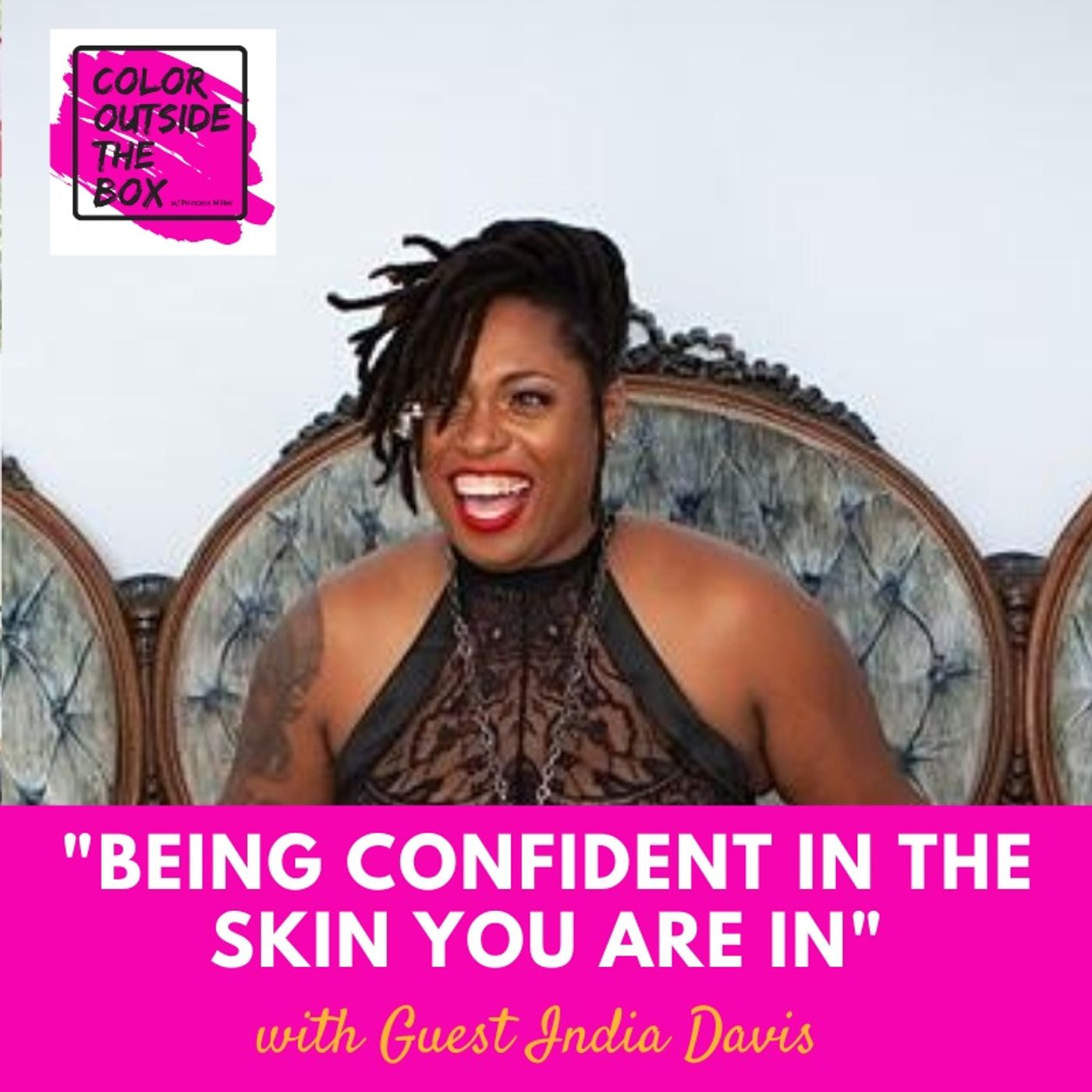 Being Confident in the Skin You Are In with Guest India Davis
