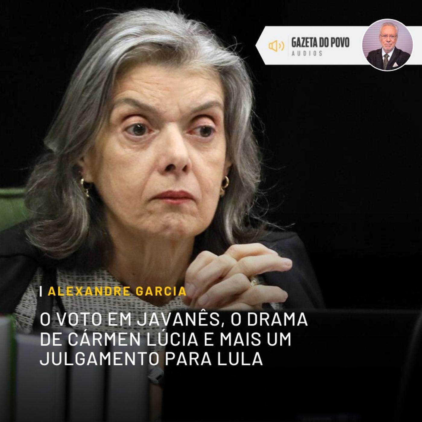 O voto em javanês, o drama de Cármen Lúcia e mais um julgamento para Lula