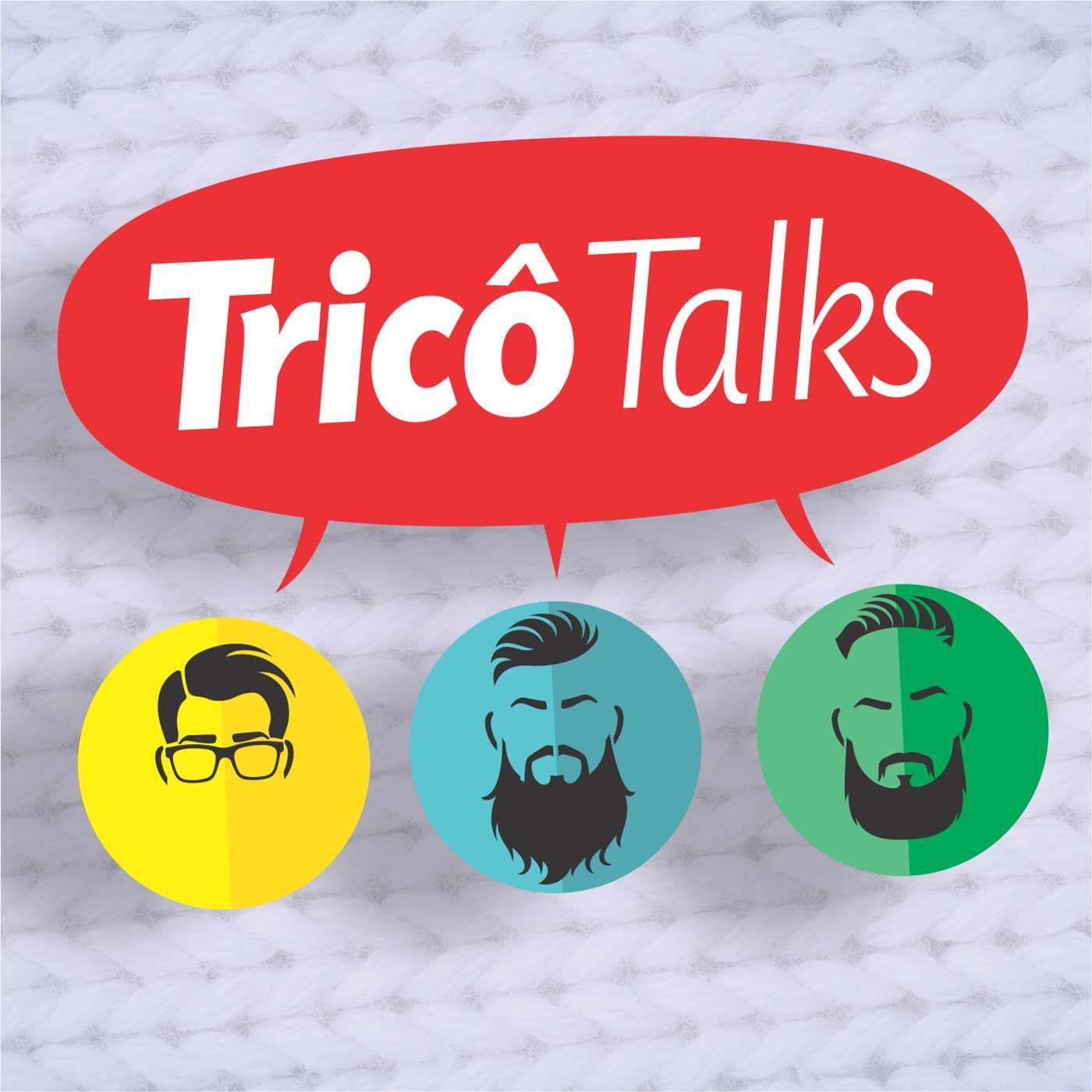 Tricô Talks 38 - Trabalho, Filhos Doentes e Paizinho Pistola