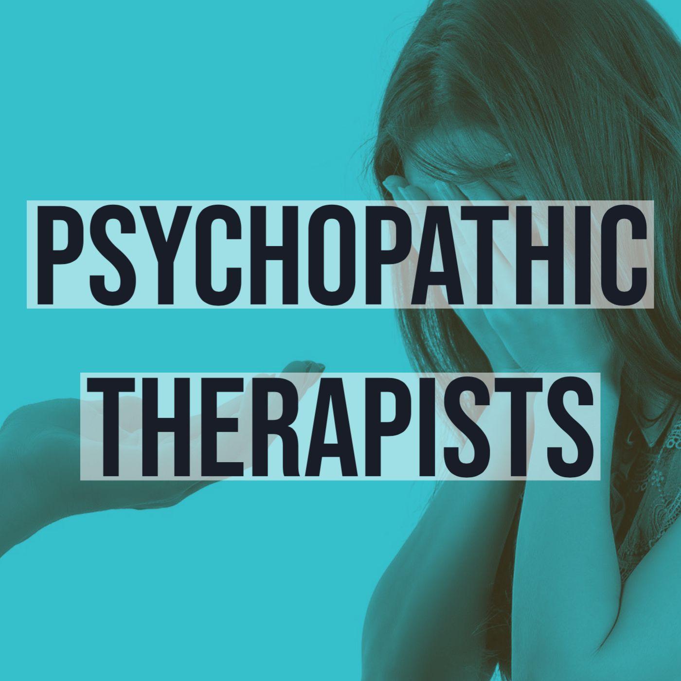 Psychopathic Therapists (2017 Rerun)