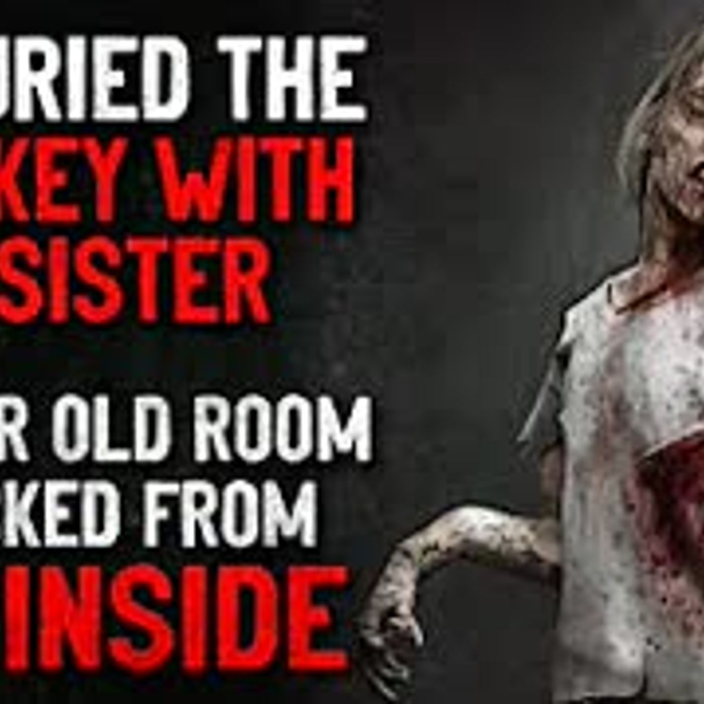 """We buried the only key with my sister. Now her old room is locked from the inside"" Creepypasta"