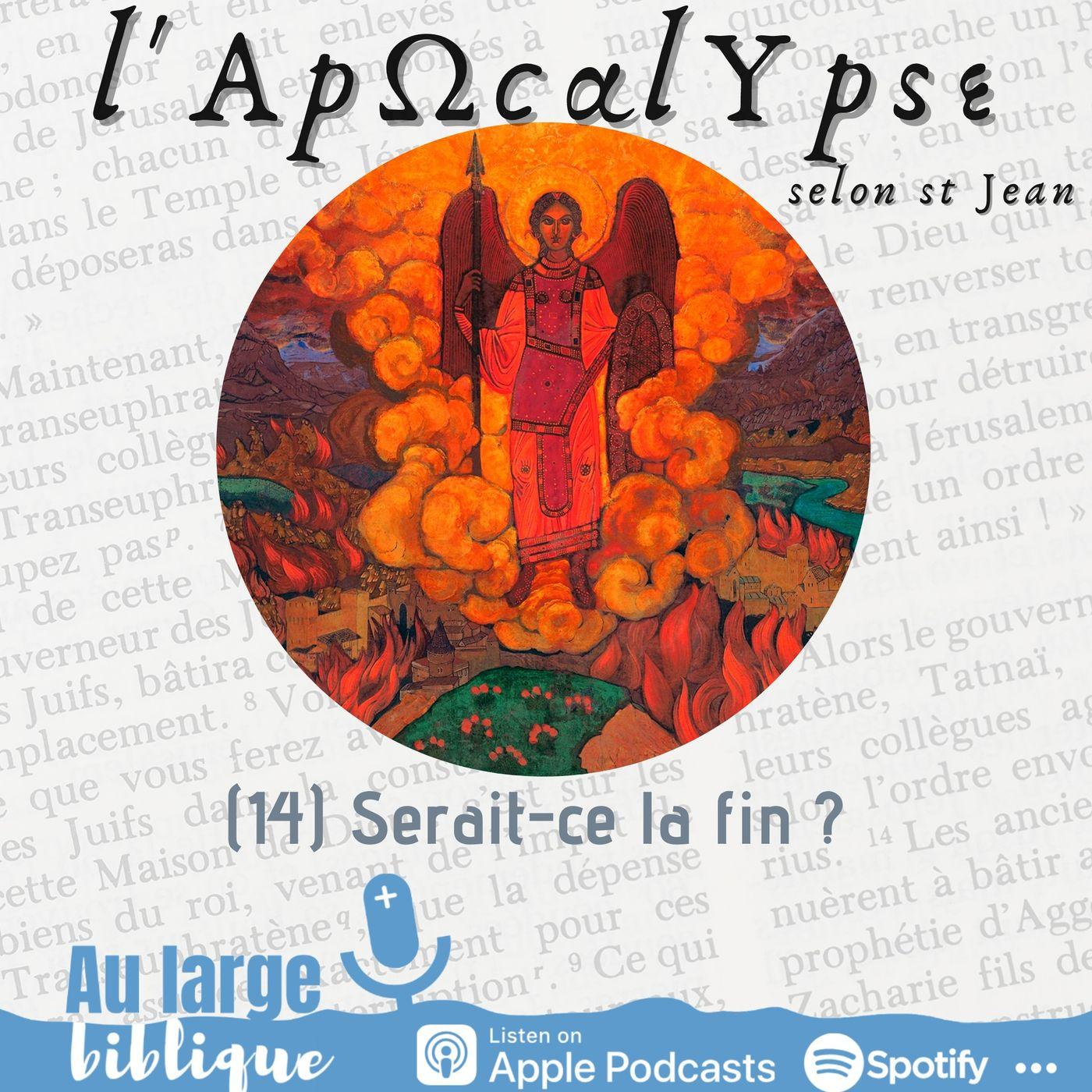 #239 L'Apocalypse (14) Serait-ce la fin ?