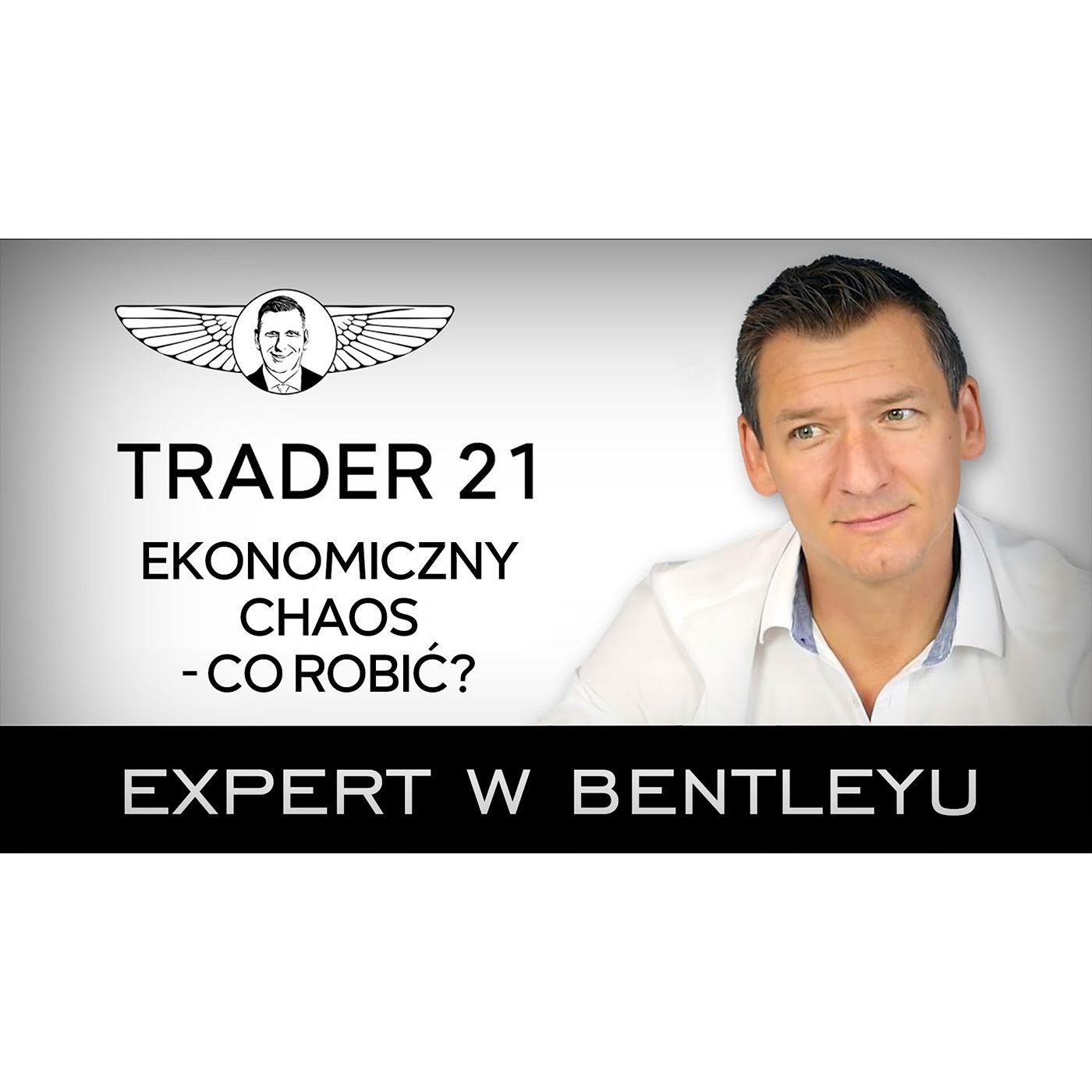 Inflacja + Inwestycje + Kryzys + Nowa Normalność. Trader21 [Expert w Bentleyu]
