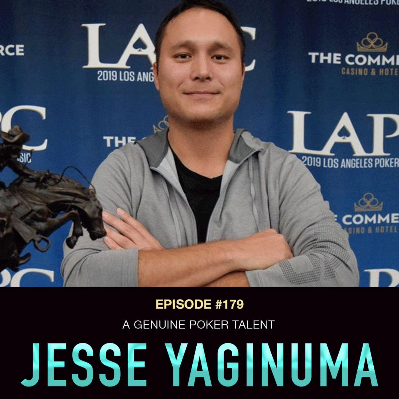 #179 Jesse Yaginuma: A Genuine Poker Talent