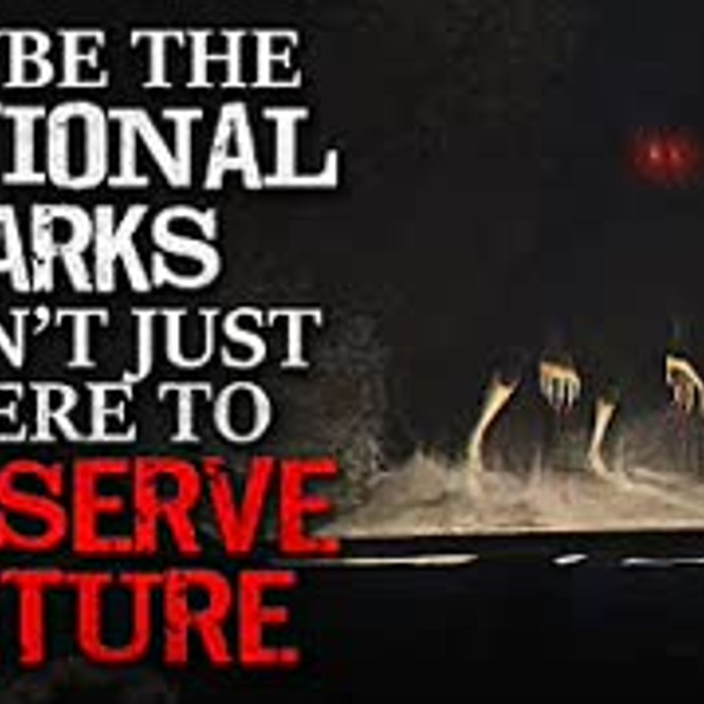 """Maybe the National Parks Aren't Just There to Preserve Nature"" Creepypasta"