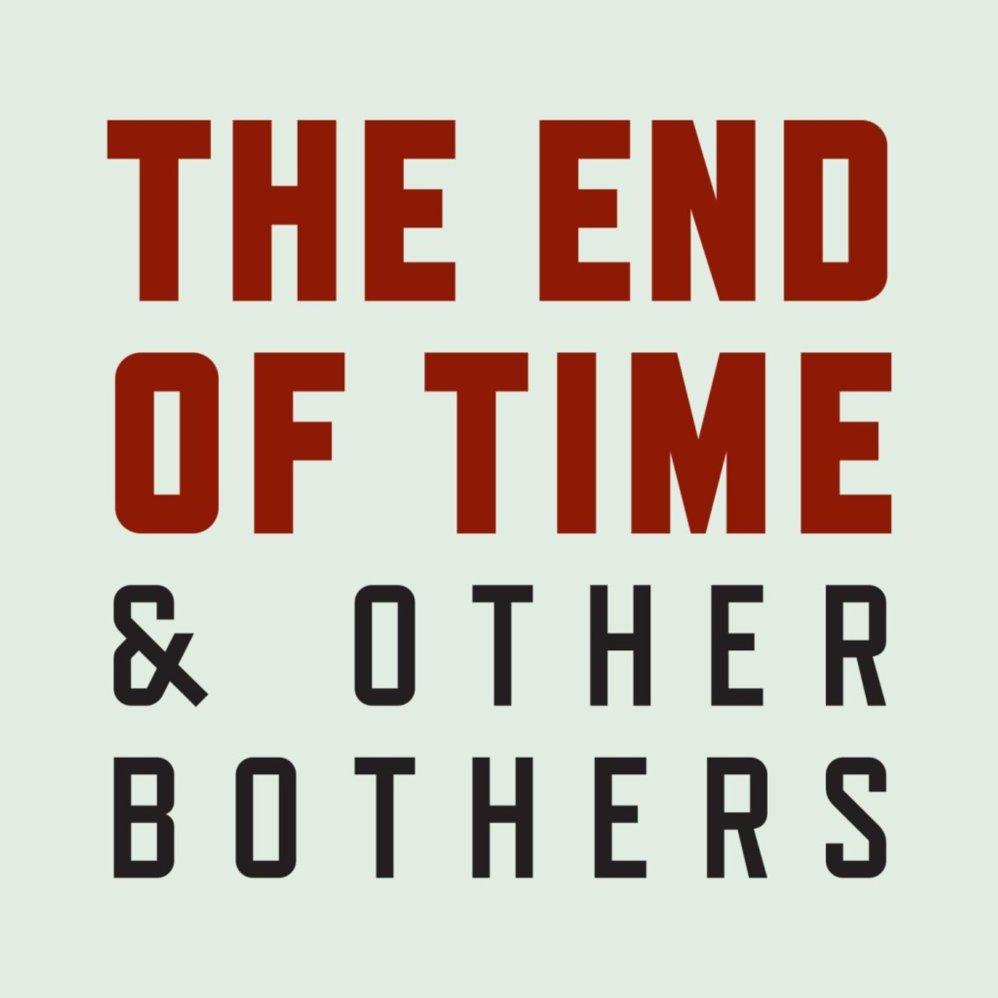 553 - The End of Time and Other Bothers