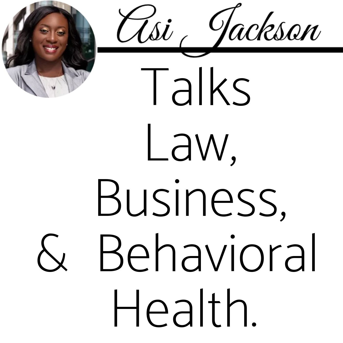 Episode 57: Full Podcast Episode - Asi Jackson Talks Law, Business & Behavioral Health.