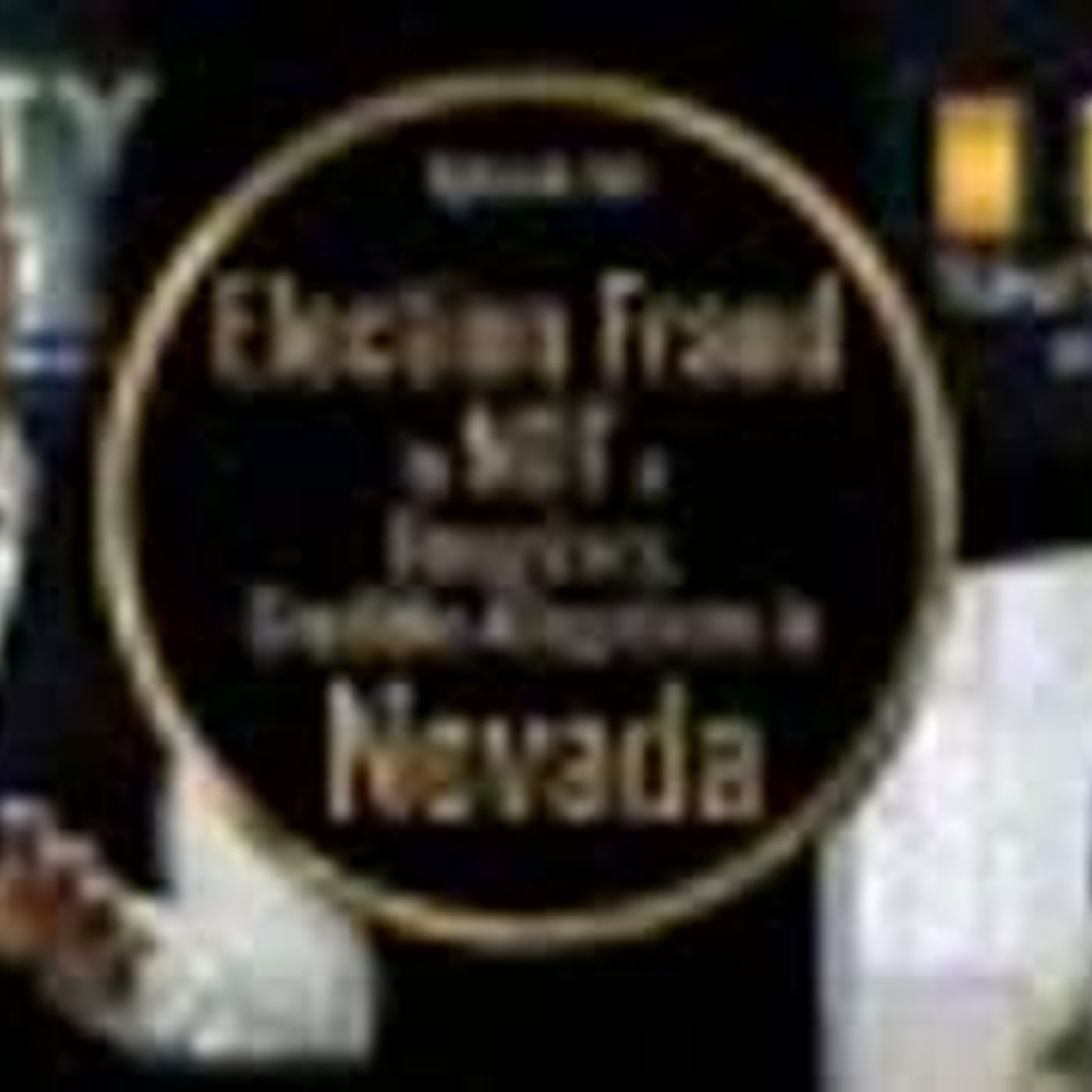 Election Fraud is NOT a Conspiracy, Credible Allegations of Fraud in Nevada