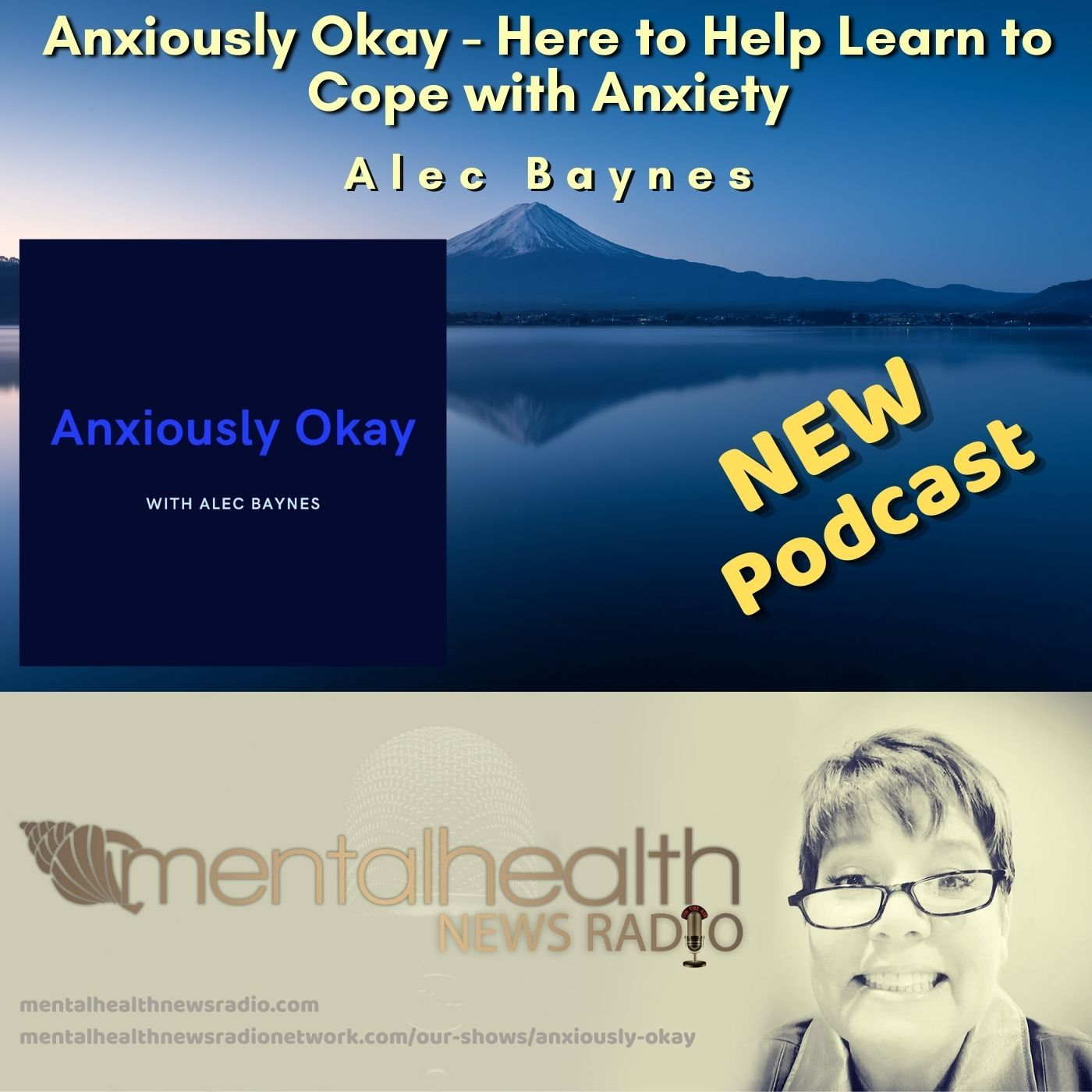 Mental Health News Radio - Anxiously Okay with Alec Baynes - Here to Help Learn to Cope with Anxiety