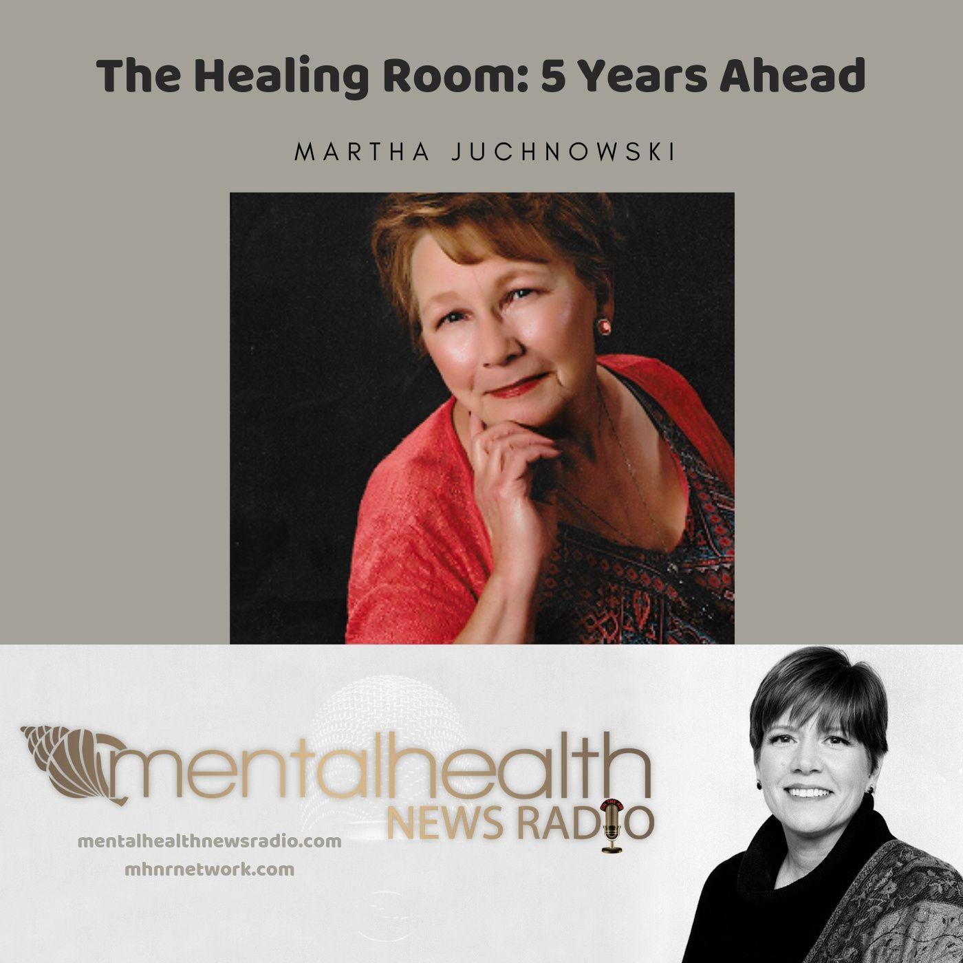 Mental Health News Radio - The Healing Room: 5 Years Ahead