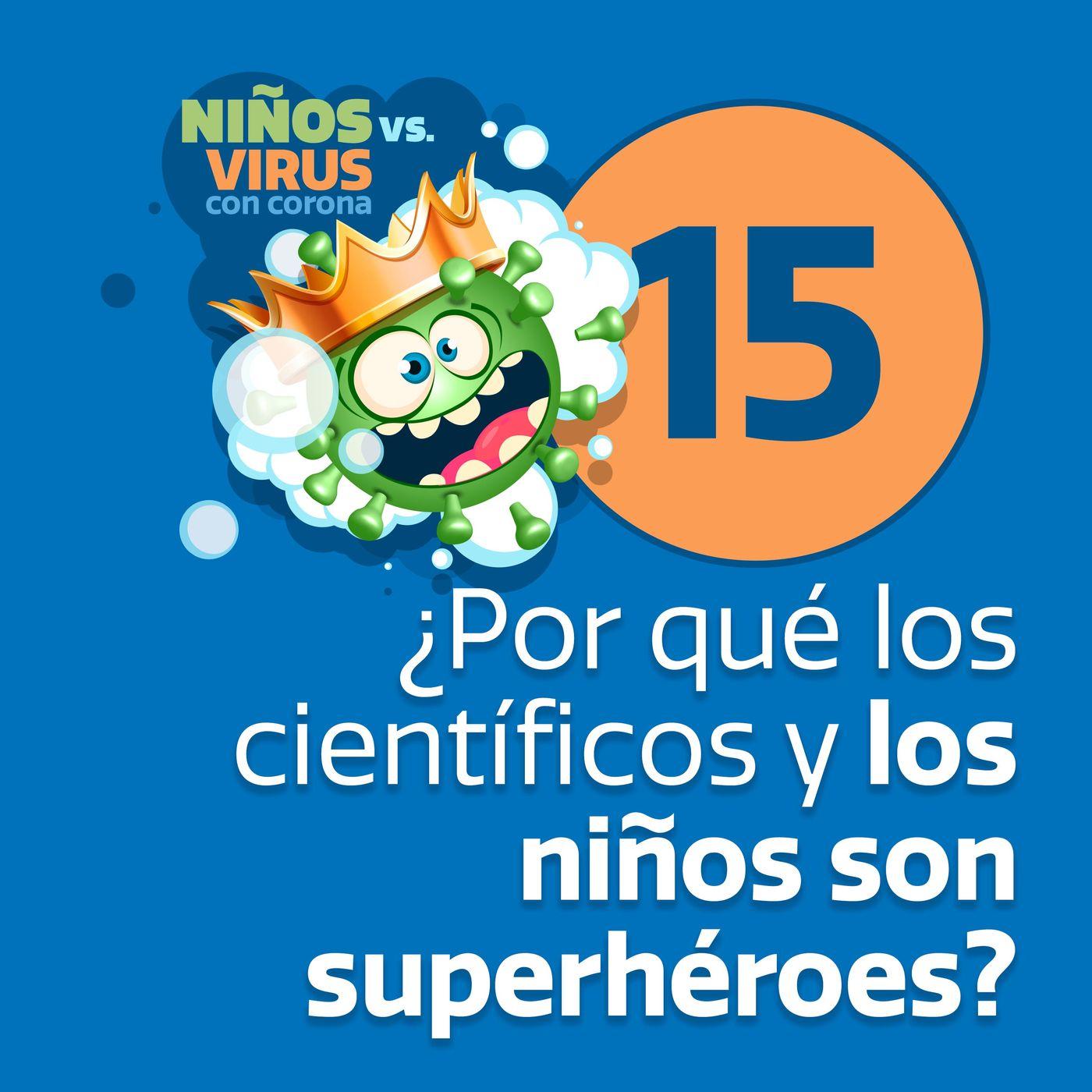 Día 15: Equipo de rescate   ¿Por qué los científicos y los niños sonsuperhéroes?