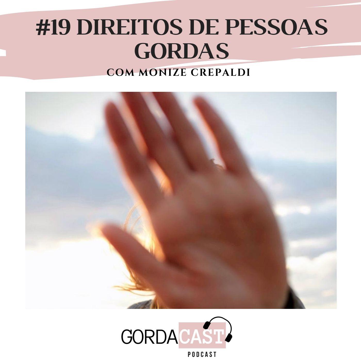 GordaCast #19   Direitos de pessoas gordas com Monize Crepaldi