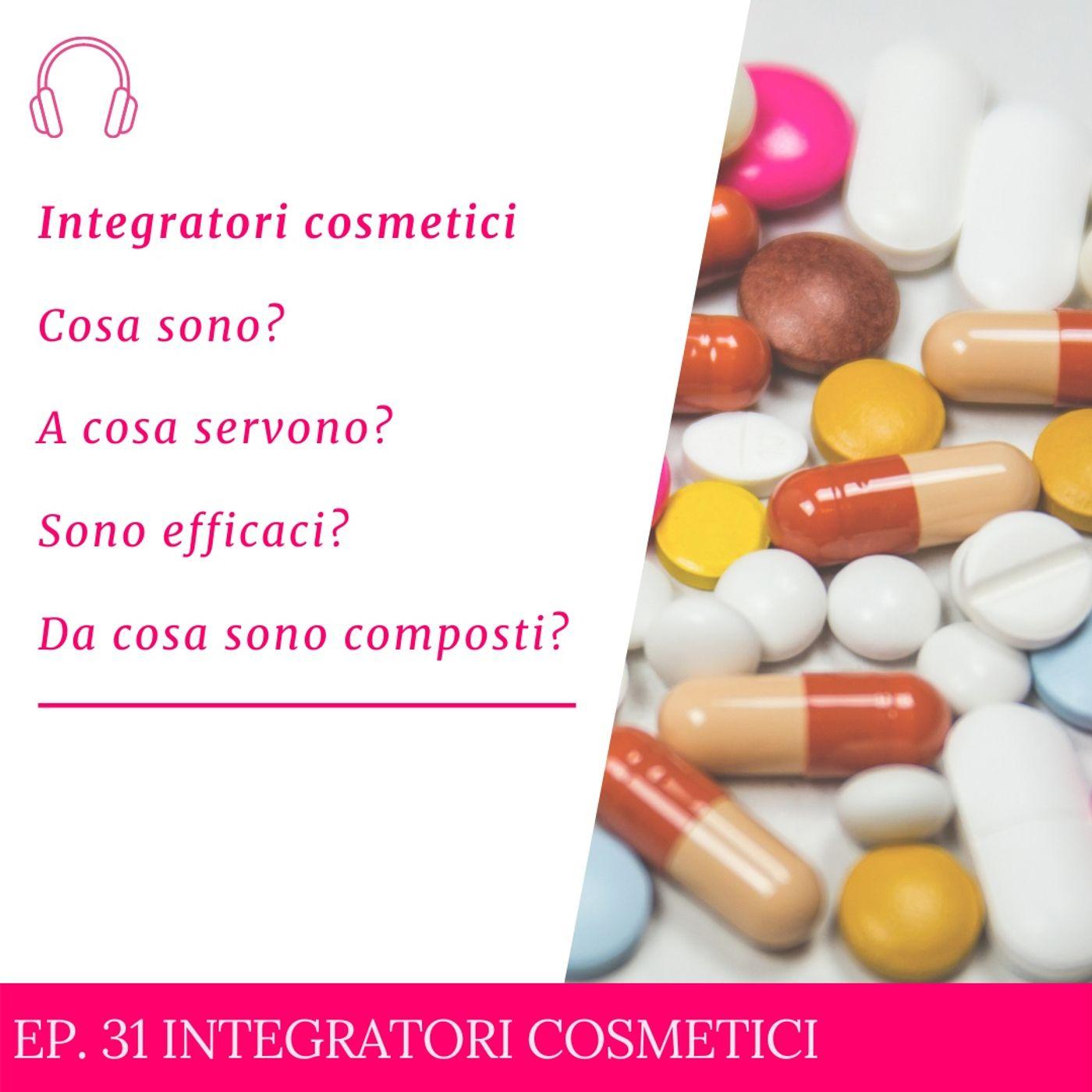 Ep. 31 Integratori Cosmetici  - Cosa sono? A cosa servono? Sono efficaci?