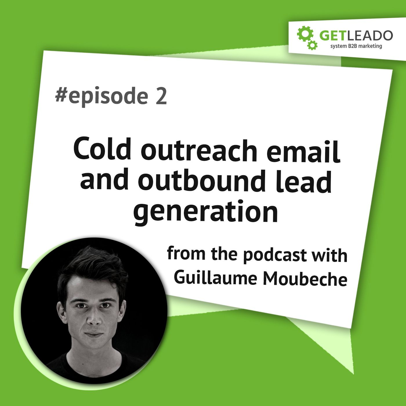 Episode 2. How to generate quality B2B leads with cold outreach email with Guillaume Moubeche