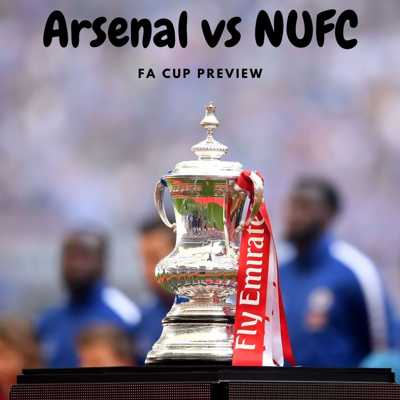'NUFC have nothing to lose' - Arsenal vs Newcastle United - the FA Cup preview