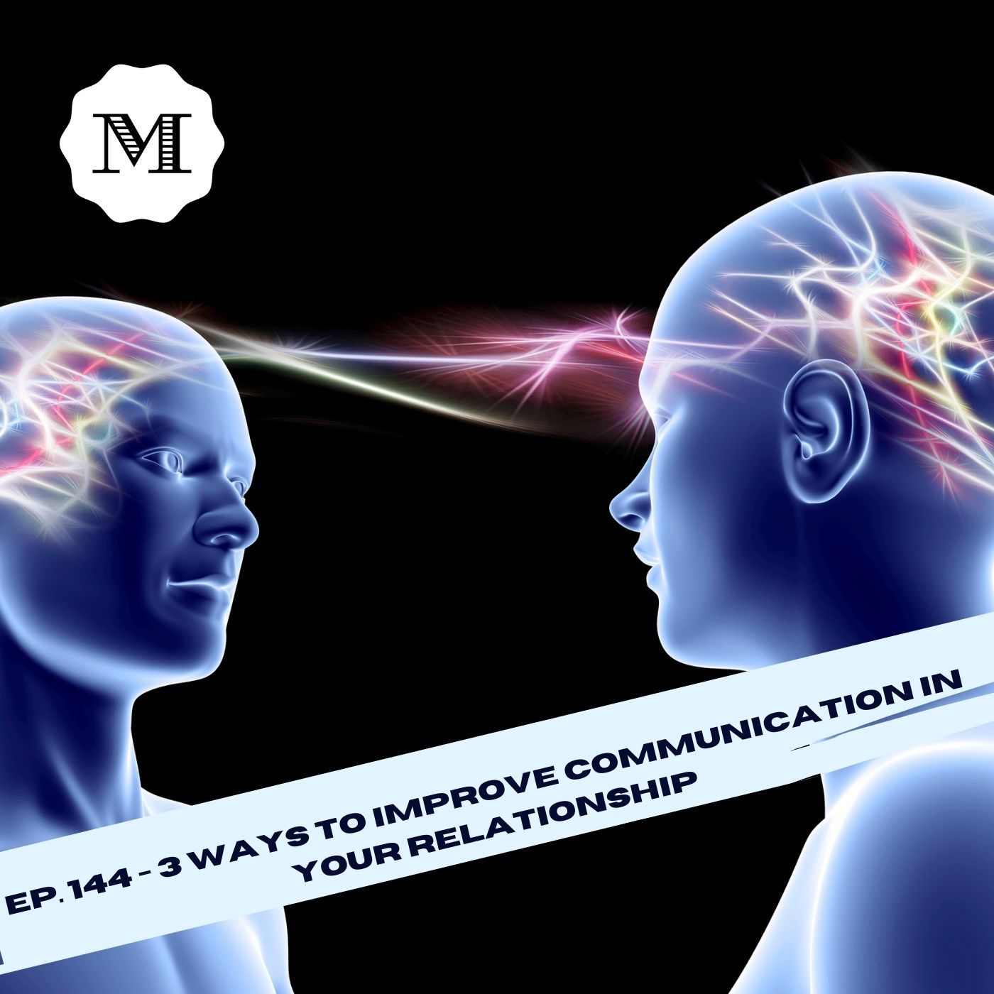 Ep. 144 Three ways to improve communication in your relationship