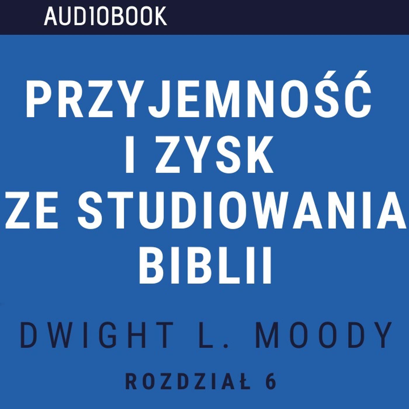 Przyjemność i zysk ze studiowania Biblii - Dwight L. Moody (audiobook, rozdział 6)
