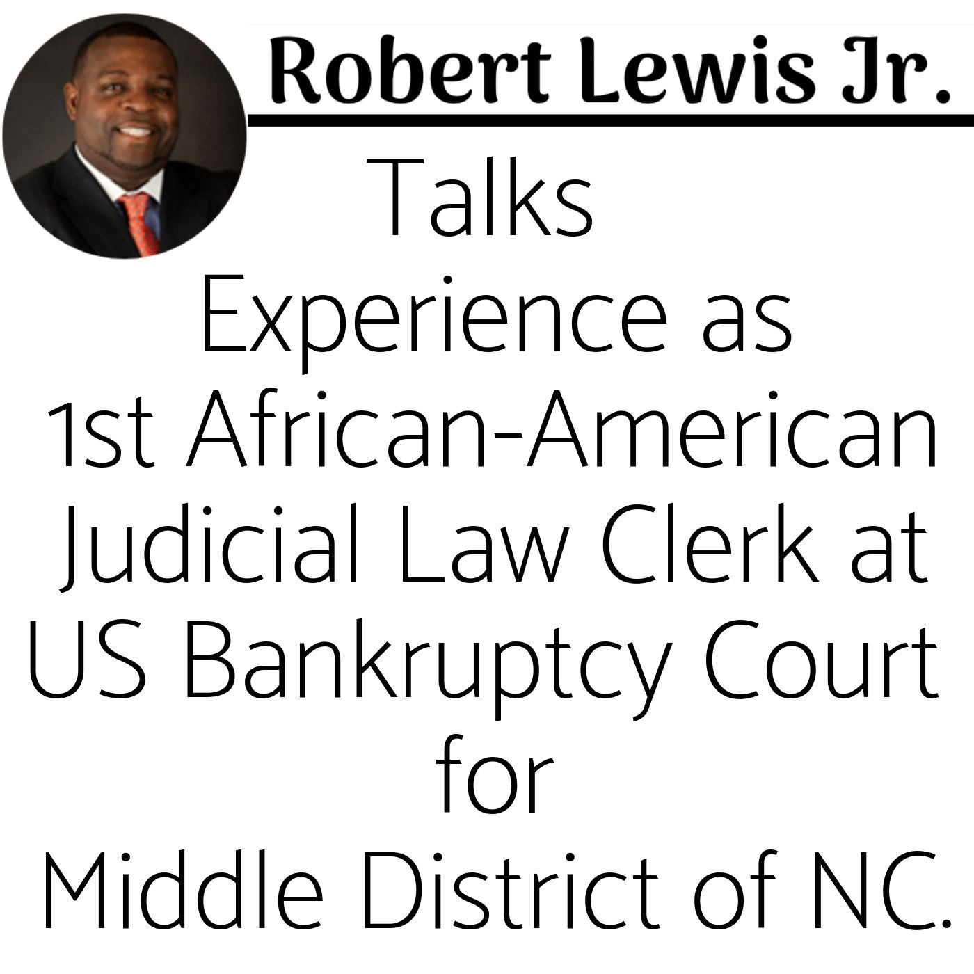 Episode 58: Part 1 of 3  Robert Lewis Jr. Talks Experience 1st African American Judicial Law Clerk US Bankruptcy Court Middle District of NC