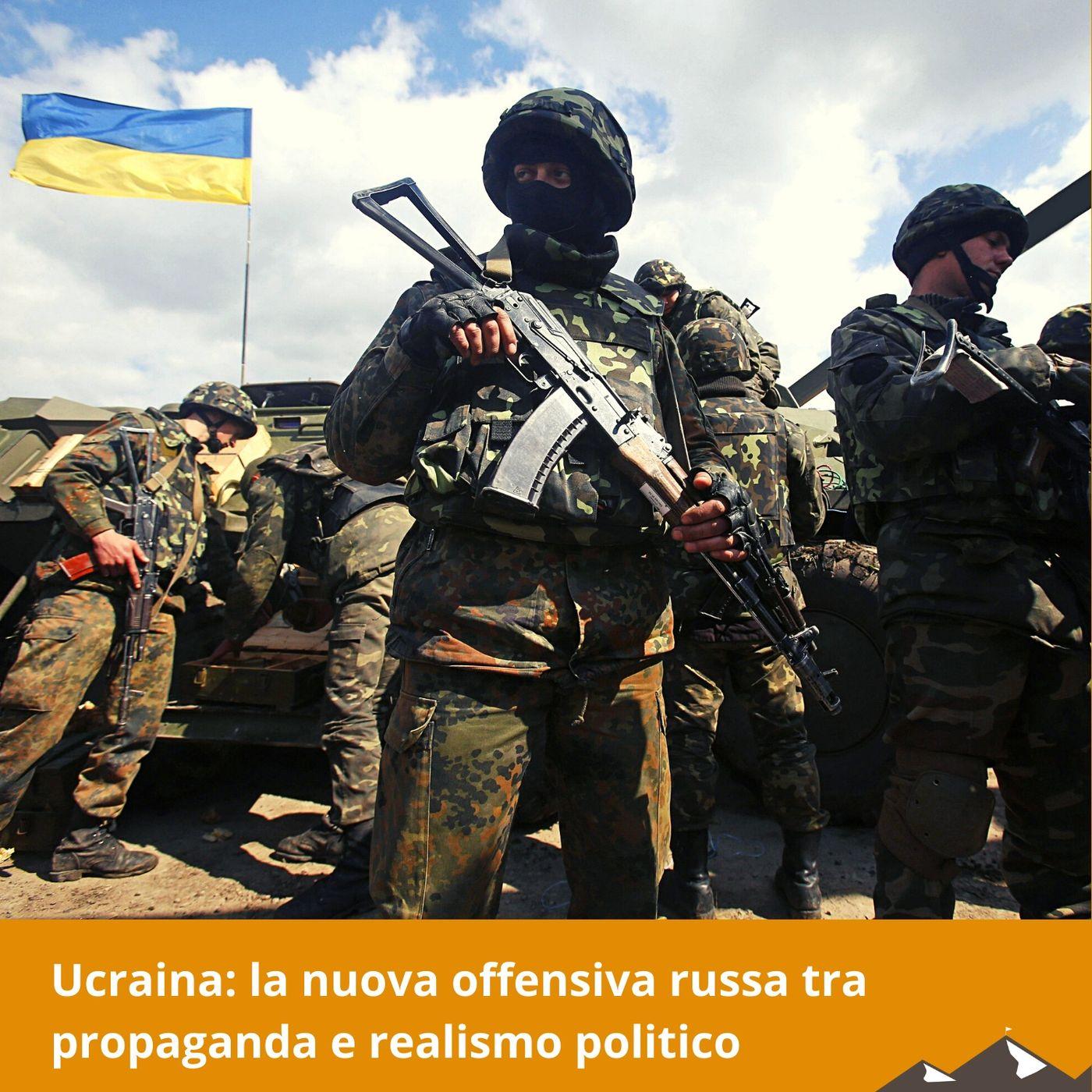 Ucraina: la nuova offensiva russa tra propaganda e realismo politico