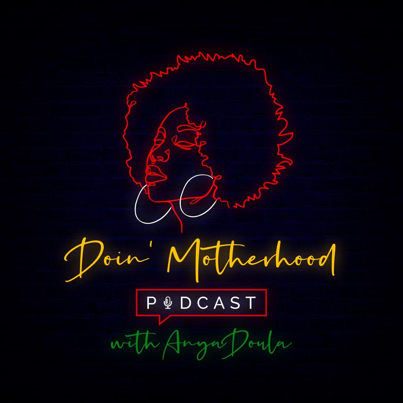 Doin Motherhood Podcast w/ AnyaDoula