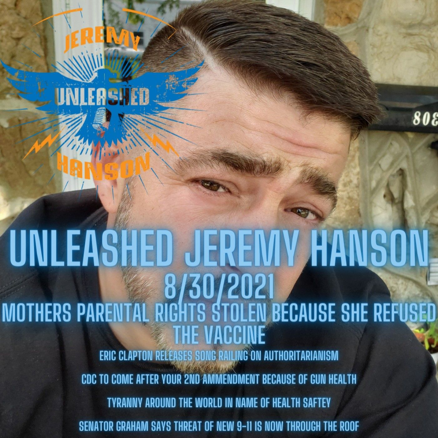Unleashed Jeremy Hanson 8/31/2021 Outrage and Tyranny Il judge steals parental rights from mother after she refuses vaccine because of adver