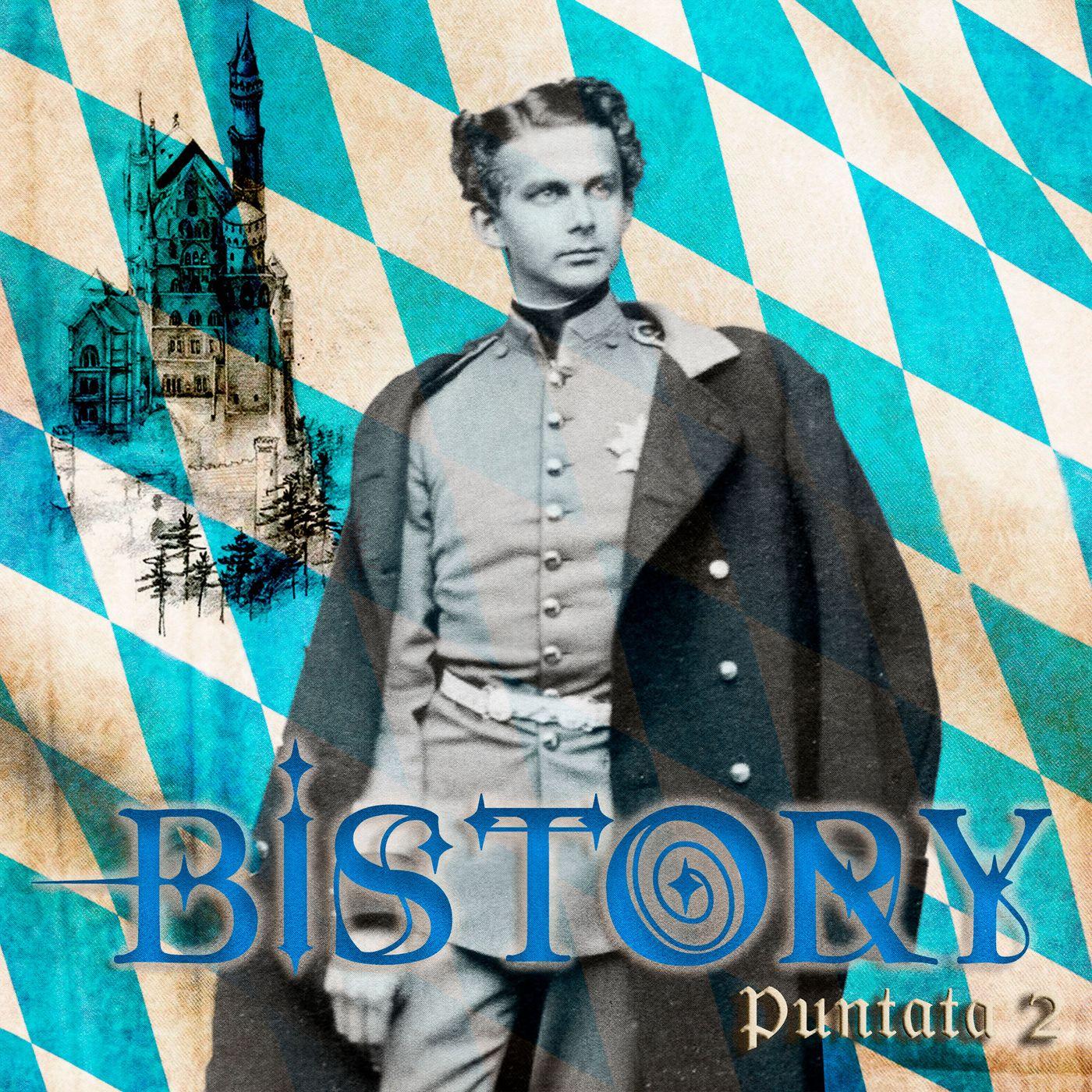 Bistory S01E02 Ludwig di Baviera