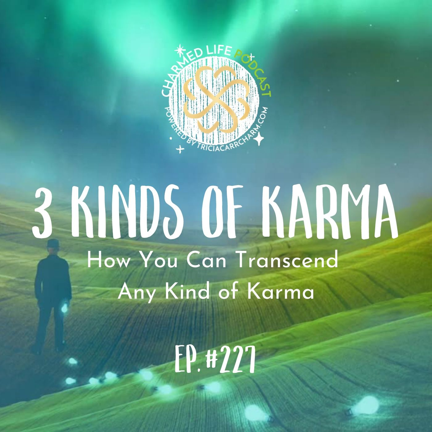 227: THREE Different Kinds of Karma + How You Can Transcend Any Kind of Karma