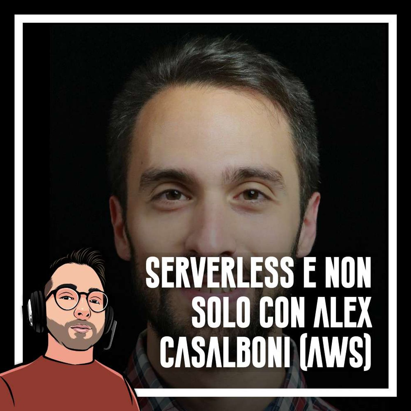 Ep.62 - Serverless e non solo con Alex Casalboni (AWS)