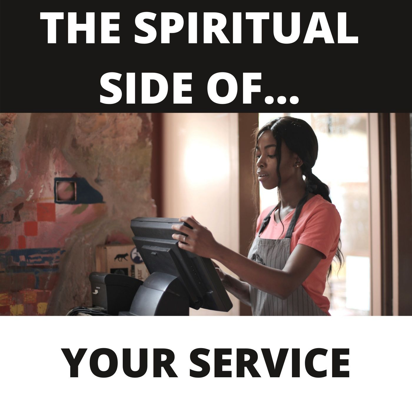 THE SPIRITUAL SIDE OF RENDERING YOUR SERVICE