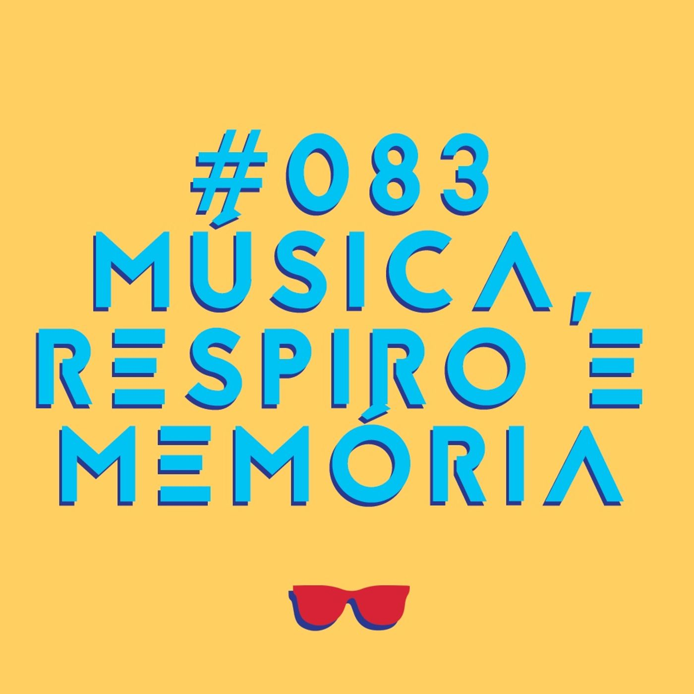 #083 - Música, respiro e memórias