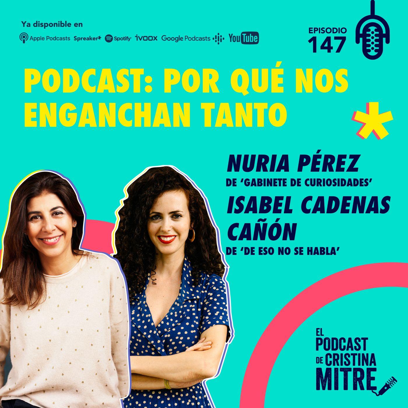 Podcast: por qué nos enganchan tanto con Isabel Cadenas Cañón y Nuria Pérez. Episodio 147