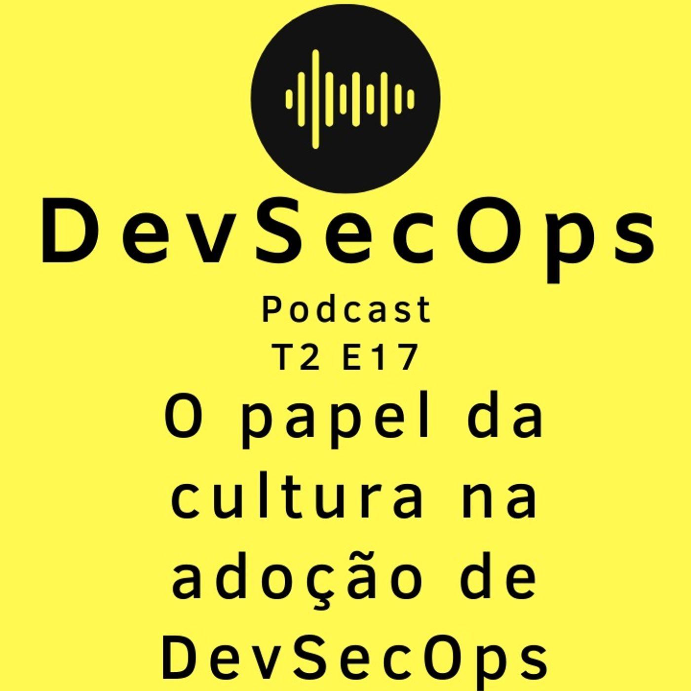 #17 - O papel da cultura na adoção de DevSecOps