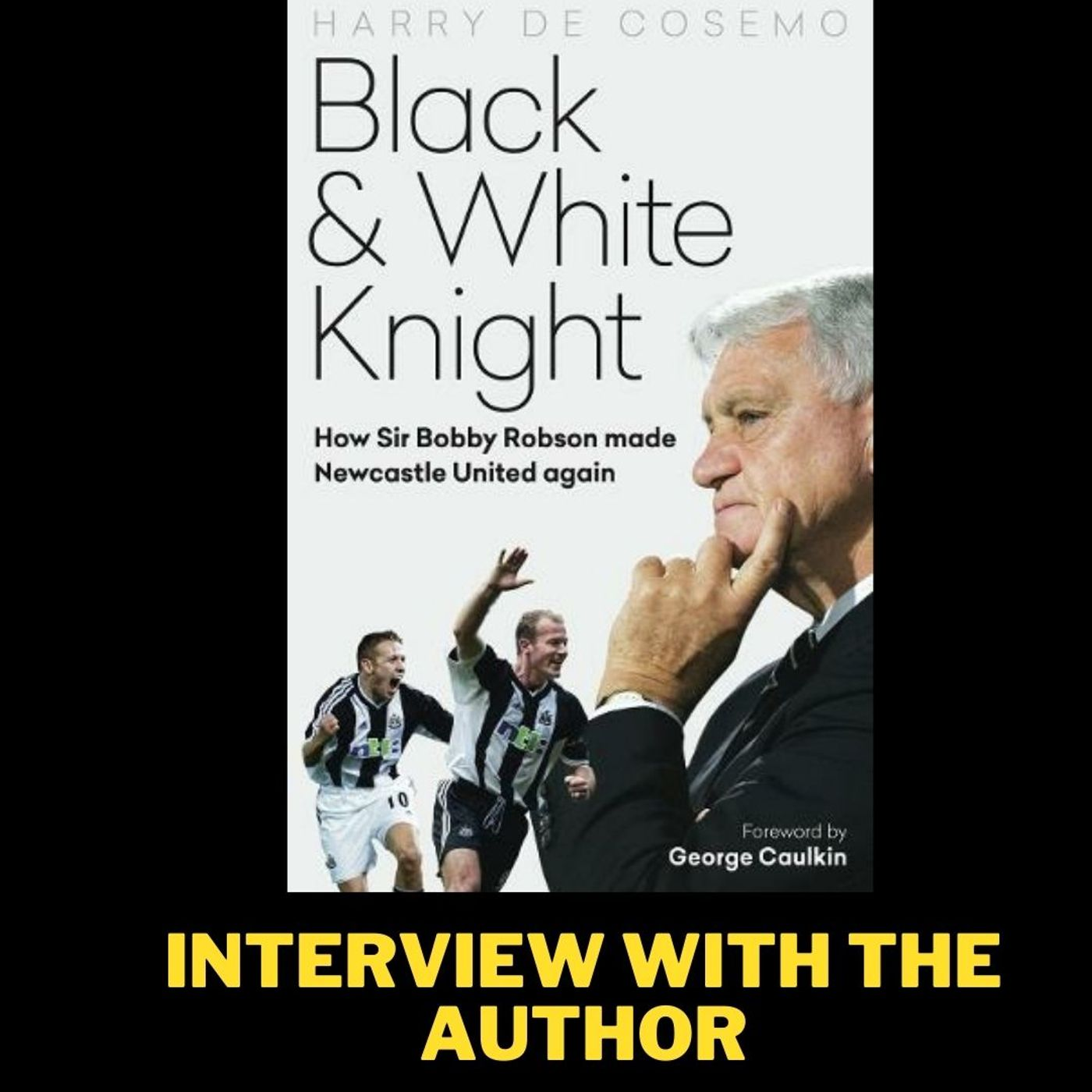 FA Cup heartbreak to joy in Rotterdam - The Black & White Knight, how Sir Bobby Robson made Newcastle United again