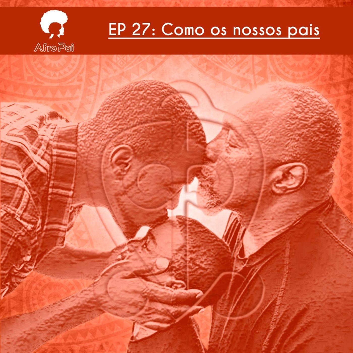 Como os Nossos Pais - Podcast AfroPai 027