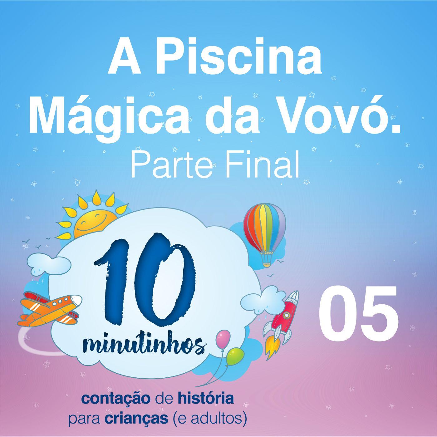 10 Minutinhos #05 - A Piscina Mágica da Vovó - Parte Final