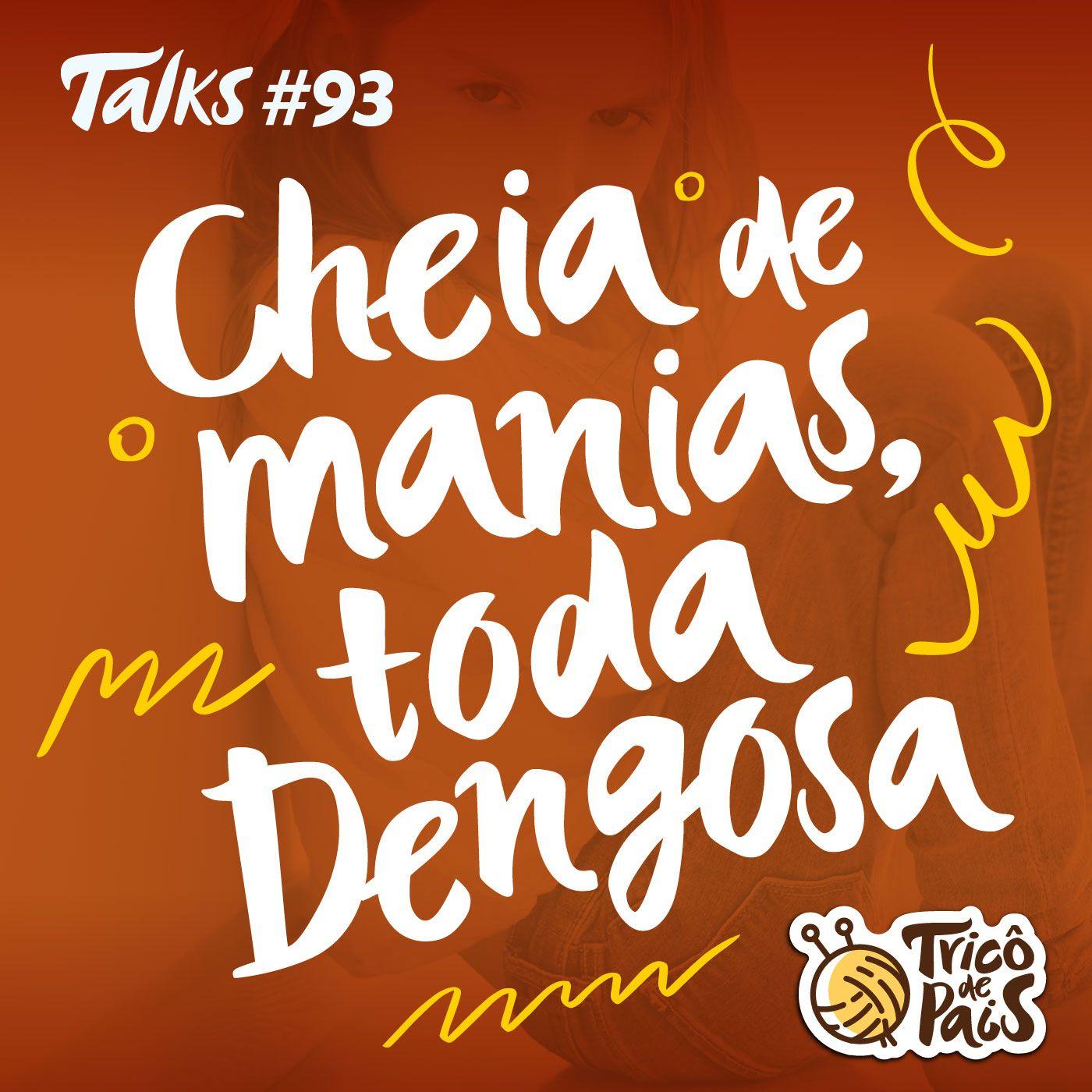 Tricô Talks 093 - Cheia de Manias, Toda Dengosa