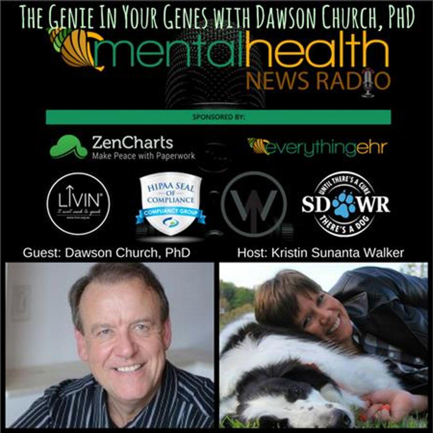 Mental Health News Radio - The Genie In Your Genes with Dawson Church, PhD